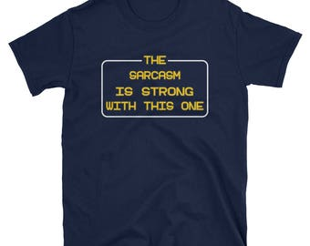 The Sarcasm Is Strong With This One T-Shirt Sarcastic