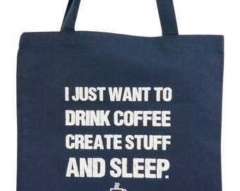 Navy Blue Canvas Tote - I Just Want To Drink Coffee, Create Stuff AND Sleep