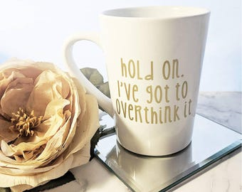 Hold on I've got to overthink it // Coffee Mug // Funny Coffee Mug // Mugs with Words // Gift for Her // Valentines Day Gift //