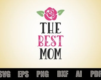 The best mom SVG - Printable SVG file - Scalable - Vector file - Silhouette - Vinyl Decal file - Cricut file - mother's day printable svg