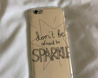 Phone case - 'Don't be afraid to sparkle'