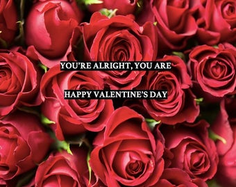 Funny Valentine's Day Card - You're Alright, You Are