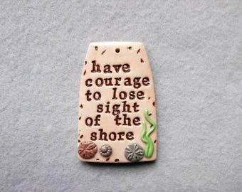 Ocean Theme Saying Pendant in Polymer Clay - Have Courage to Lose Sight of the Shore