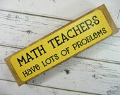 WOODEN BLOCK SIGN Math Teachers Have Lots Of Problems Wood Metal Shelf Sitter Yellow Black Cute Gift For Teacher