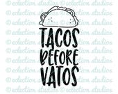 Taco SVG, Tacos before Vatos, funny saying, Foodie, street food, mexican SVG, DXF, eps, jpg, png for silhouette/cricut die cutting machine