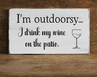 I'm Outdoorsy I drink wine on the patio Fun Wine Lover Sign Gift for Her