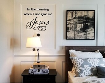 In the Morning When I Rise, Give Me Jesus Wall Decal/ Christian Wall Words/Wall Transfer