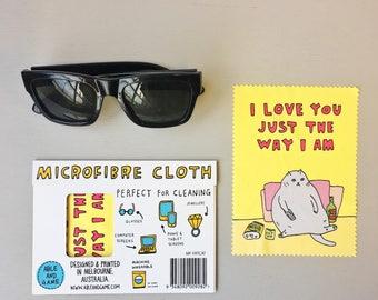 Microfibre Cloth - I love you just the way I am