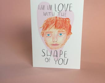 I'm in love with the shape of you, Ed Sheeran, A6 Valentines love greetings card