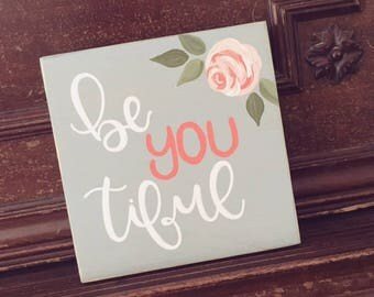 Wood Sign - Be You Tiful - Hand Painted Wood Sign