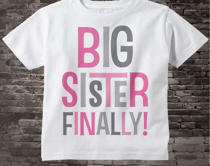 Big Sister Finally T-Shirt or Onesie Bodysuit with Pink and Grey Text 09302013a