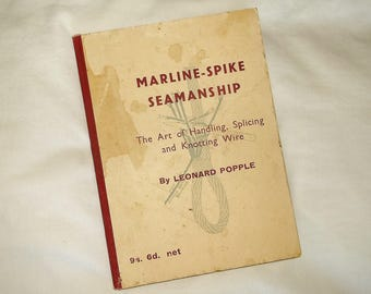 Vintage 1958 MARLINE- SPIKE SEAMANSHIP • The Art of Handling, Splicing and Knotting Wire by Leonard Popple