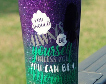 Mermaid tumbler, always be a mermaid. Ozark trail, glittered tumbler, ready to ship