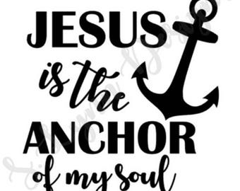 Jesus is the Anchor of my Soul SVG