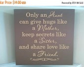 ON SALE Personalized wooden sign w vinyl quote... Only an aunt can give hugs like  mother, keep secrets like a sister and share love like a