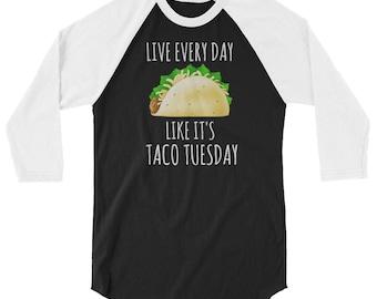 Live Every Day Like It's Taco Tuesday Shirt Baseball Tee