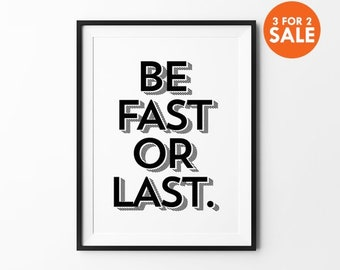 Typography Prints, Motivational Quote, Black and White, Minimalist Wall Decor, Be Fast Or Last