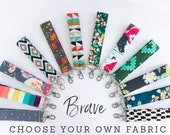 Brave Key Fob | Choose your fabric for a Brave Keychain | Gift for Her | Fabric Key Ring