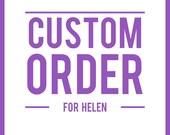 CUSTOM ORDER - For Helen