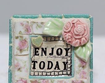 ENJOY TODAY, mosaic art, mosaic, ceramic flowers