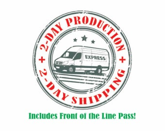 1-2 Day Express Production AND 1-2 Day Express Shipping for those very urgent orders.  Thid moves your item to the front of the line!