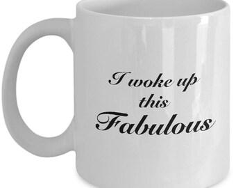 I Woke Up This Fabulous Funny Sarcastic Gift Coffee Cup Mug Hilarious