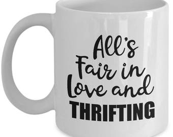 Thrifting Mug - All's Fair in Love and Thrifting - Thrift Store Mugs Junk Junking Coffee Cup Gift
