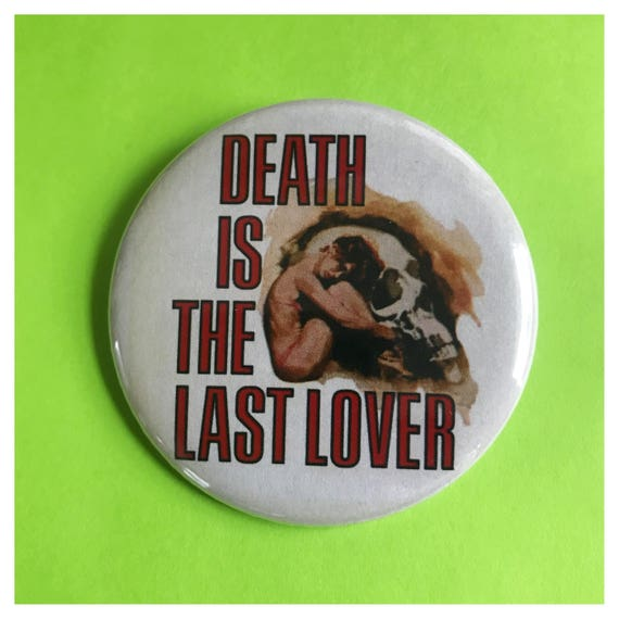 "2.25"" Pinback Button - Death Is The Last Lover - Large Pinback Button Badge - Sad Girl Death Lovers Romance Goth Women Button"