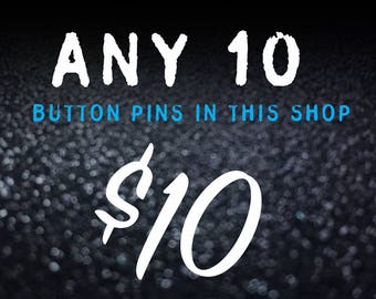 """10 for 10! Any 10 Pinback Button Pins in this shop - 1"""""""