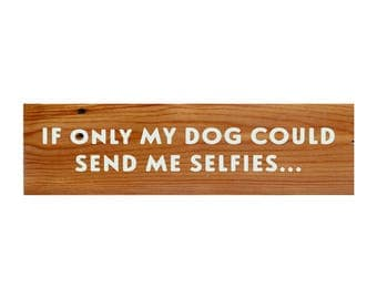 If Only My Dog Could Send Me Selfies Reclaimed Wood Sign
