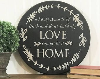 Signs About Home - Wood Signs - A House Is Made Of Brick And Stone But Only Love Can Make It Home - Hand Painted Sign - Round Wood Sign