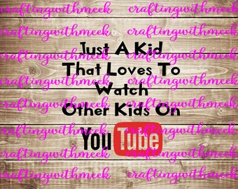 Just A Kid That Loves To Watch Other Kids On Youtube SVG - Cricut Explore - Cricut Design Space