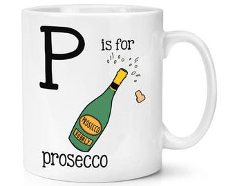P Is For Prosecco 10oz Mug Cup