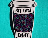 But First, Coffee (colored) Sticker