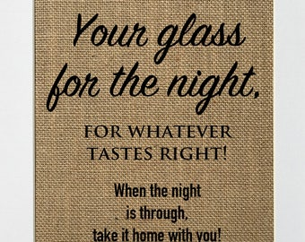 Your glass for the night for whatever tastes right / Burlap Sign / Fun rustic wedding sign / mason jar wine glass / beer sign party /