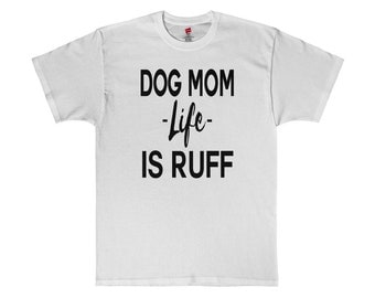 Dog Mom Life Is Ruff Graphic Tee T-Shirt