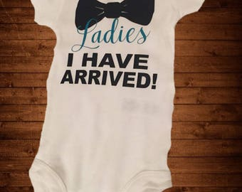 Ladies I have Arrived/Onesie/Custom/Personalized/Gift