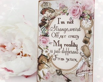 NEW! I'm Not Strange, Weird, Off, Nor Crazy, My Reality Is Just Different From Yours...6x4 Hanging Plaque...