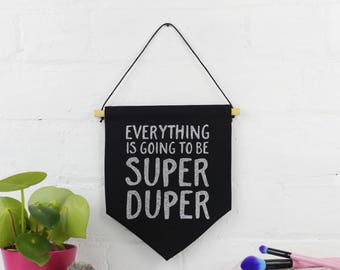 Pennant Banner - Everything Is Going To Be Super Duper - Black and Silver Glitter - Hanging Wall Art