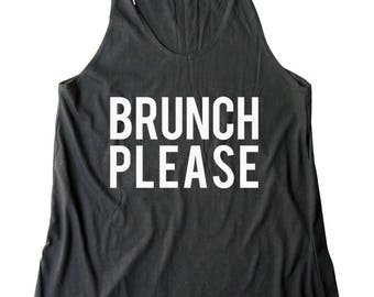 Brunch Please Shirt Quote Tshirt Saying Shirt Gift Shirt Funny Shirt Graphic Tshirt Women Shirt Racerback Tank Top Women Tank Top Teen Shirt
