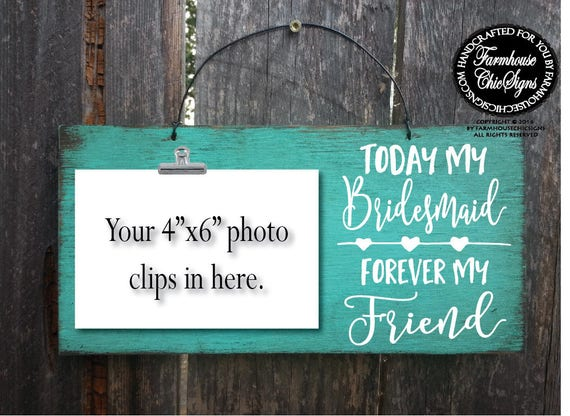 Today My Bridesmaid Forever My Friend Rustic Photo Holder