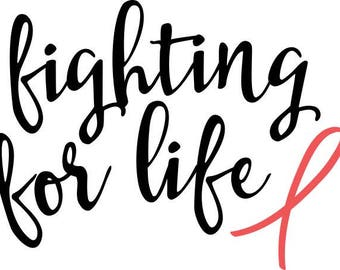 Fighting For Life/Cancer/SVG/Cricut