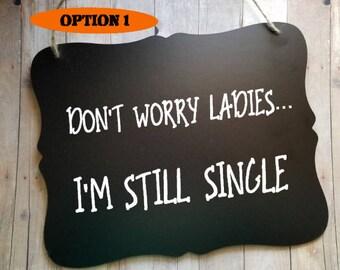 Don't Worry Ladies I'm Still Single - Wedding Sign - Flower Girl Sign - Ring Bearer Sign - Ring Bearer - Wedding Decor - Wedding Accessory