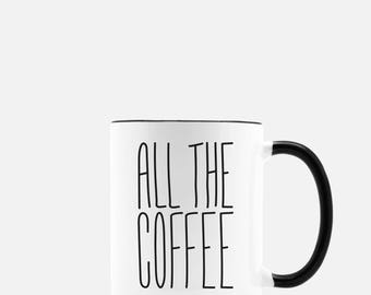 All the coffee, coffee mug, black and white ceramic mug, typography coffee mug, 11oz white coffee mug with black handle