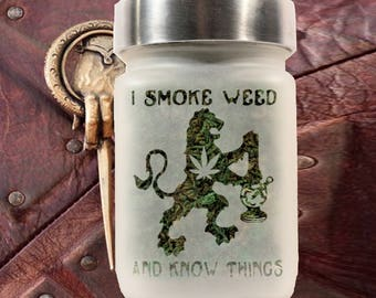 Game of Thrones Stash Jar - I Smoke Weed And Know Things Stash Jars - Weed Accessories & Stoner Gifts - Games of Thrones Gift - GOT Gift
