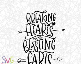Breaking Hearts & Blasting Farts SVG| Funny SVG| Handlettered SVG Cutting file for Cricut or Silhouette| Instant Digital Download