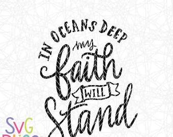 Christian SVG, In Oceans Deep My Faith Will Stand, Religious, Faith, Hope, Handlettered Cutting File Download, Cricut Explore/Silhouette