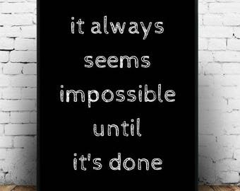 It Always Seems Impossible Until It's Done, Impossible quote Until its done Nelson Mandela print Do the impossible things Motivational print