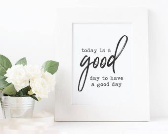 Today Is A Good Day For A Good Day, Wall Decor, Home Decor, Gift PRINTABLE