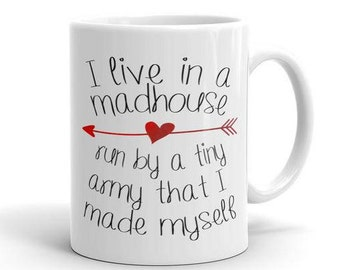 I live in a madhouse run by tiny army - Statement Mug - Boss Lady Mug - Permanent Print - Mugs with Sayings - Funny Gift for Mom